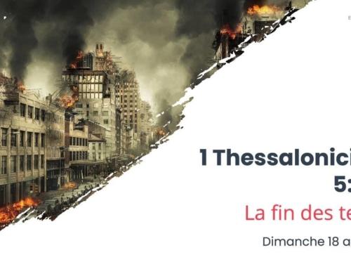129. La fin des temps (1 Thessaloniciens 5 :9-11)
